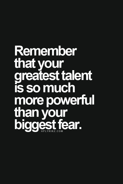 great quotes | remember that your greatest talent is so much more powerful than your biggest fear