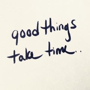 good things take time #lifequotes
