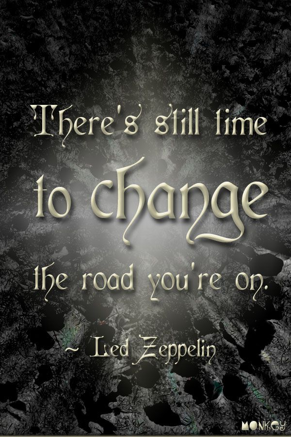 There's still time to change the road you're on - Led Zep