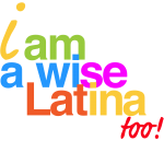 I am a Wise Latina Too!