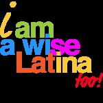 I am a Wise Latina Too!