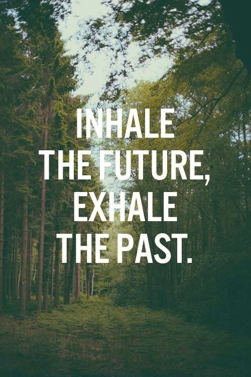 Inhale the future, exhale the past