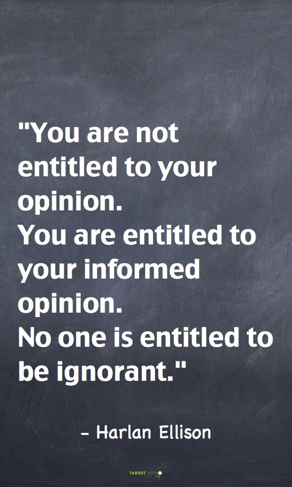 you are entitled to your informed opinion