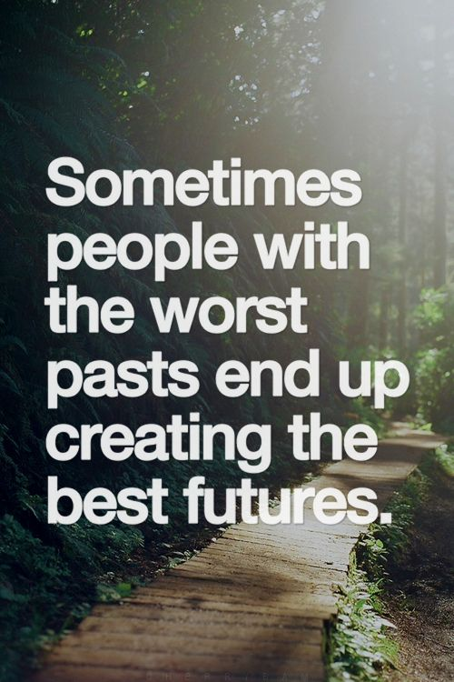 sometimes people with the worst past end up creating the best futures | #inspirational #quote