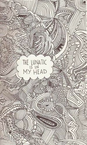 the lunatic is in my head