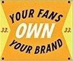 #33. Your Fans OWN your brand