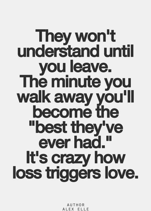 they won't understand until you leave