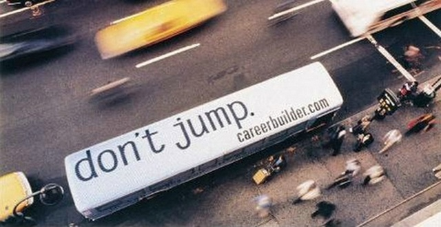 "Careerbuilder's ""Don't jump"" bus campaign makes up for the best use of a bus space ad. Looking down from tall (and short) office buildings, the message is clearly visible: "" don't jump. careerbuilder.com."""