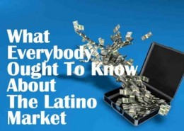 What Everybody Ought to Know About the Latino Market