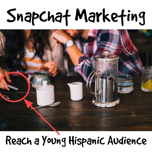 Snapchat Marketing to Reach a Young Hispanic Audience