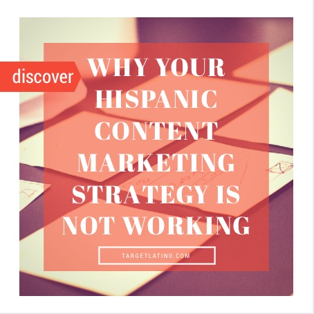 Why Your Hispanic Content Marketing Strategy is Not Working